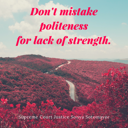 Don't mistake politeness for lack of strength.