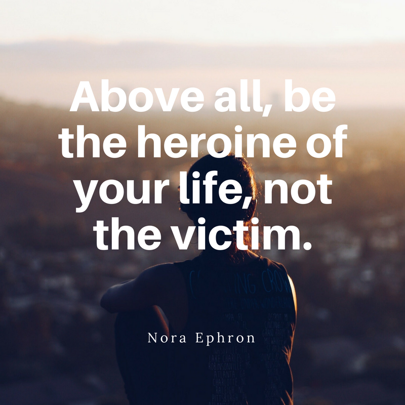 Ephron_Above all, be the heroine of your life, not the victim