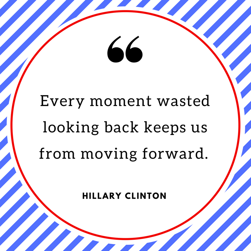 Clinton_Every moment wasted looking back keeps us from moving forward.